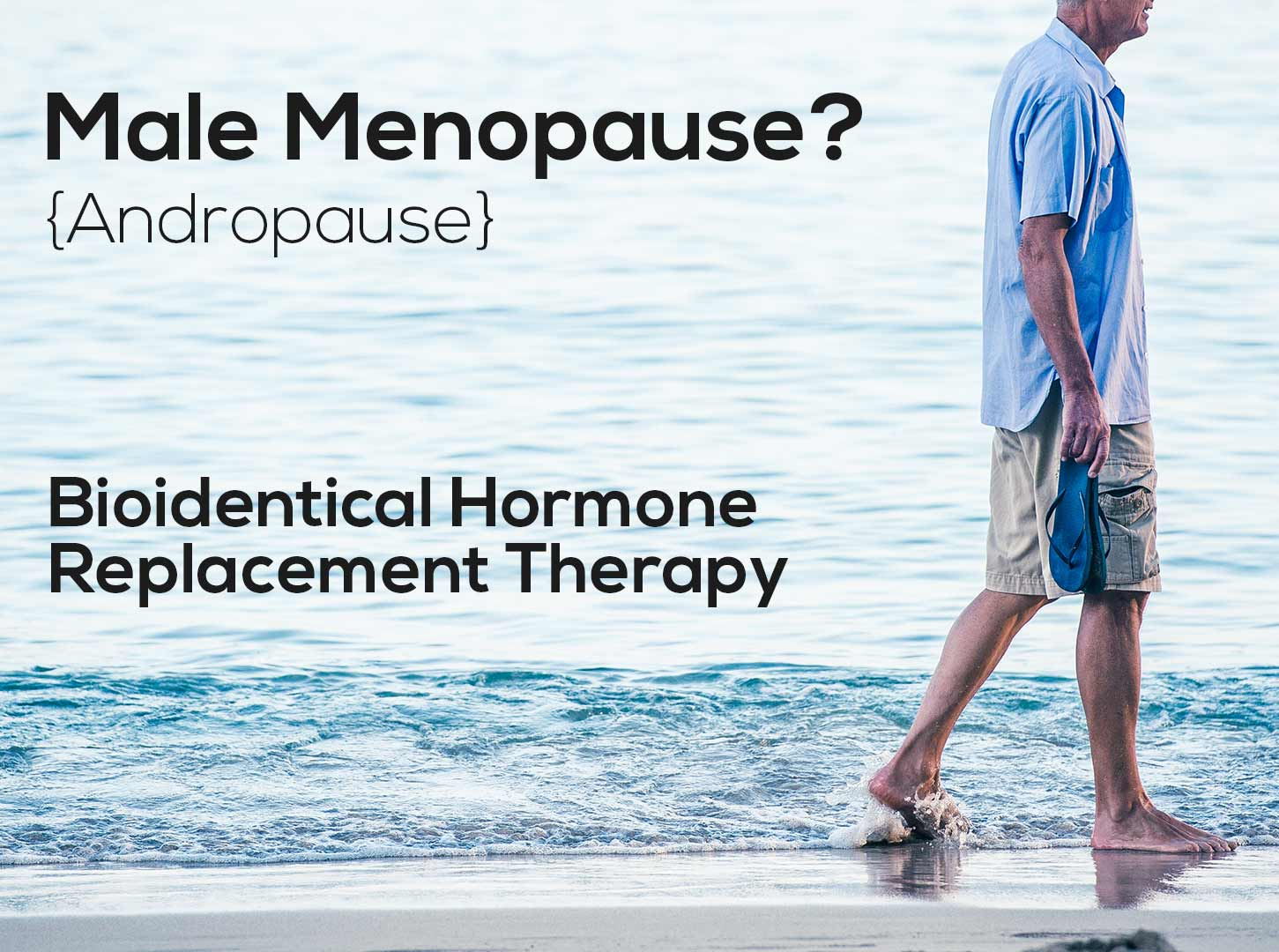 Male Menopause, Andropause, Hormone Replacement Therapy